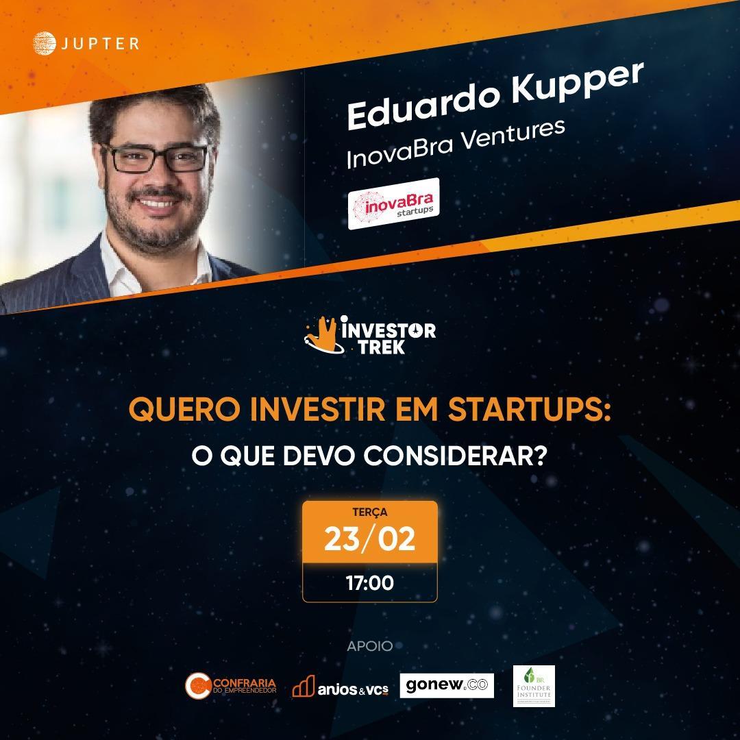 Quero investir em startups: o que devo considerar? com Eduardo Kupper, InovaBra Ventures