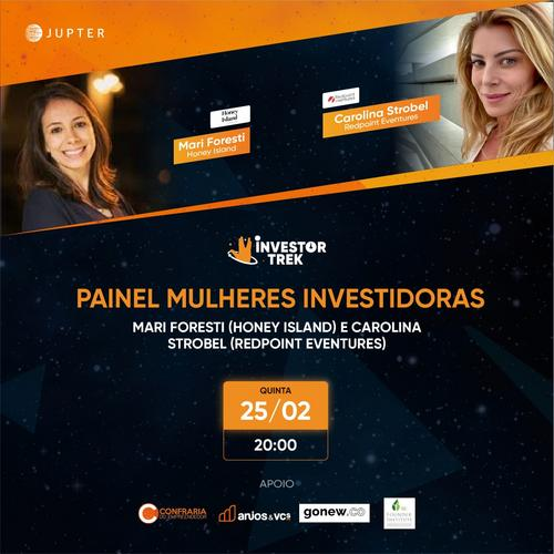 Painel Mulheres Investidoras com Mari Foresti da Honey Island Capital e Carolina Strobel da Redpoint Eventures