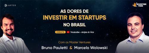 As dores de investir em Startups no Brasil - Debate com Bruno Pauletti & Marcelo Wolowski